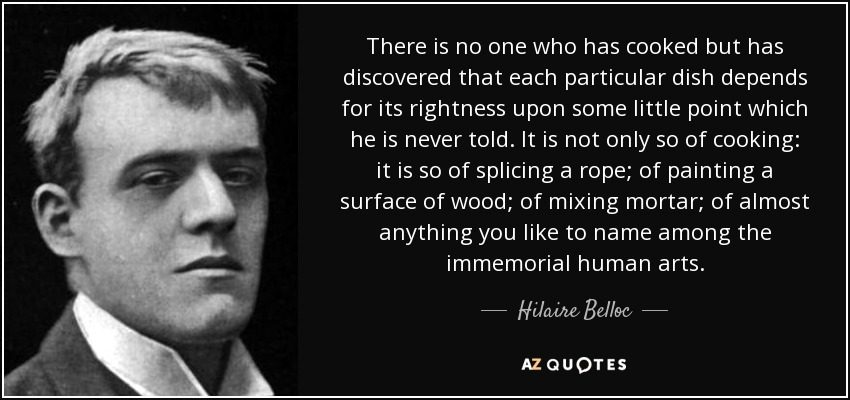Hilaire Belloc Quote There Is No One Who Has Cooked But Has