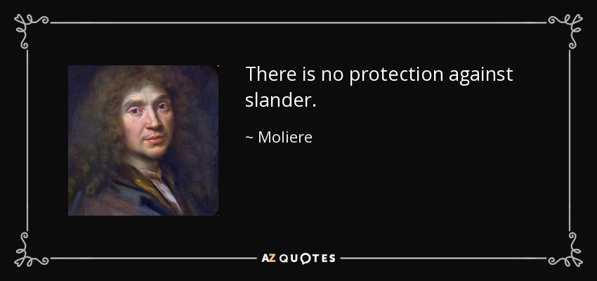 There is no protection against slander. - Moliere