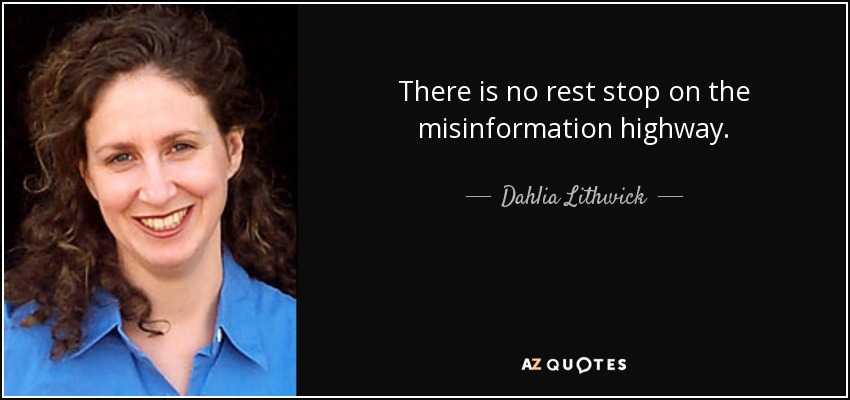 There is no rest stop on the misinformation highway. - Dahlia Lithwick