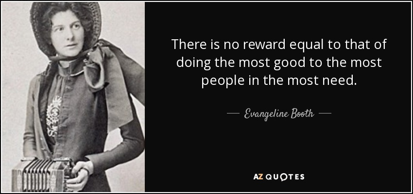 Evangeline Booth Quote: There Is No Reward Equal To That