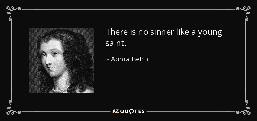 There is no sinner like a young saint. - Aphra Behn