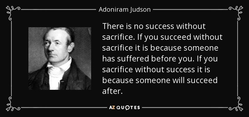 Adoniram Judson Quote There Is No Success Without Sacrifice If You