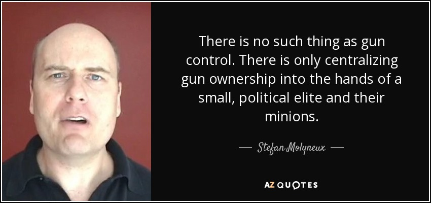 Gun Control Quotes Entrancing Stefan Molyneux Quote There Is No Such Thing As Gun Control