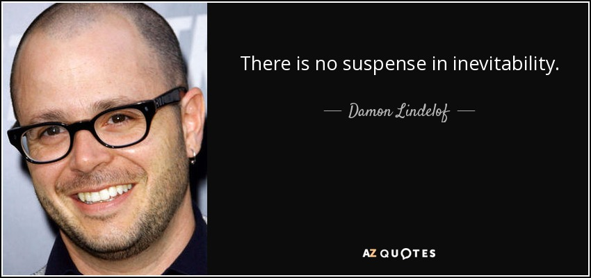 There is no suspense in inevitability. - Damon Lindelof