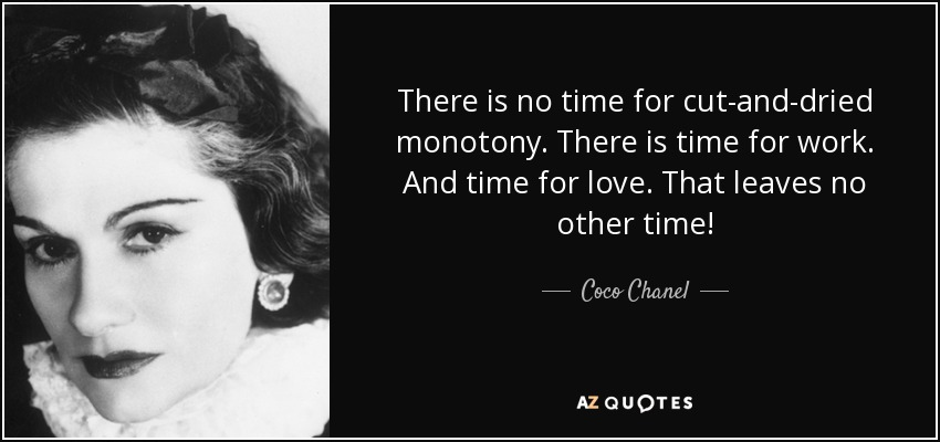 Coco Chanel Quote There Is No Time For Cut And Dried Monotony