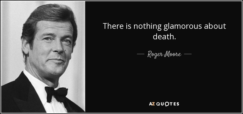 Image result for There is nothing glamorous about death Roger moore pic