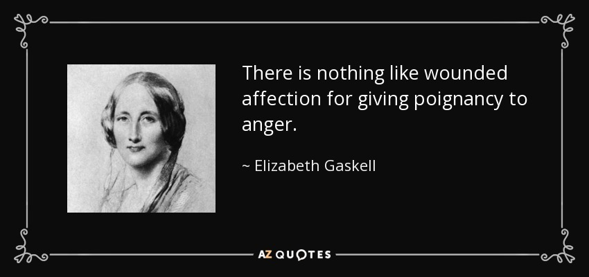 There is nothing like wounded affection for giving poignancy to anger. - Elizabeth Gaskell