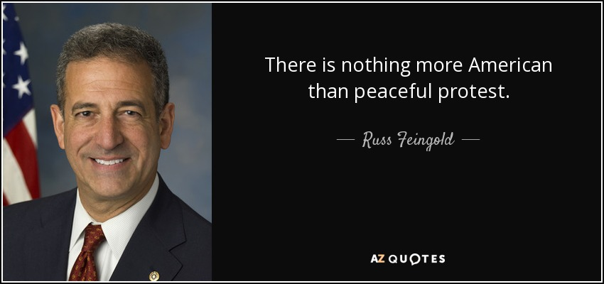 There is nothing more American than peaceful protest. - Russ Feingold