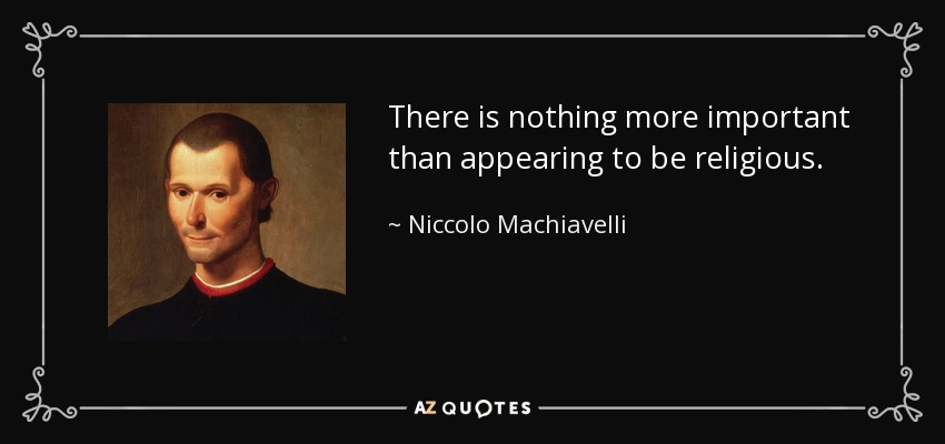 There is nothing more important than appearing to be religious. - Niccolo Machiavelli
