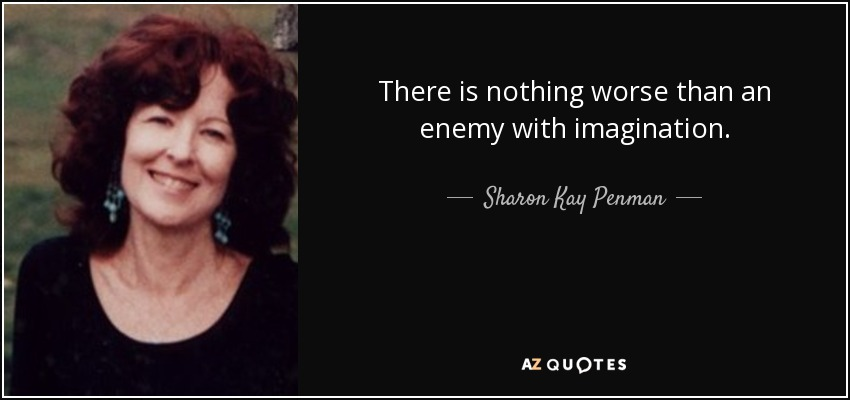 There is nothing worse than an enemy with imagination. - Sharon Kay Penman