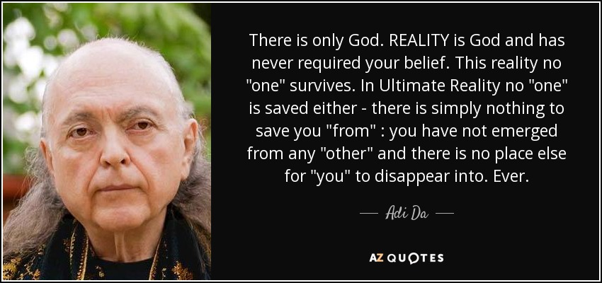 There is only God. REALITY is God and has never required your belief. This reality no