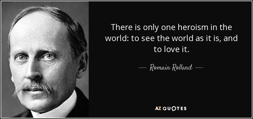 Romain Rolland Quote There Is Only One Heroism In The