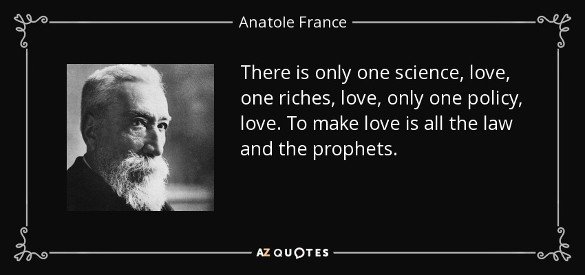 Science Love Quotes Mesmerizing Anatole France Quote There Is Only One Science Love One Riches