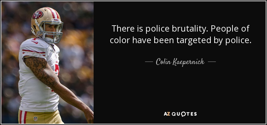 colin kaepernick quote there is police brutality people