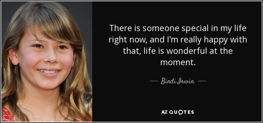 Bindi Irwin Quote: There Is Someone Special In My Life