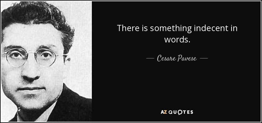 There is something indecent in words . - Cesare Pavese