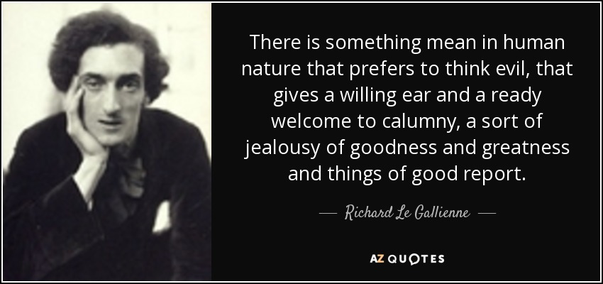 richard le gallienne quote there is something mean in human