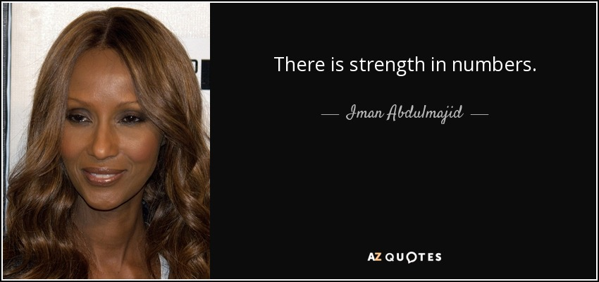 There is strength in numbers. - Iman Abdulmajid