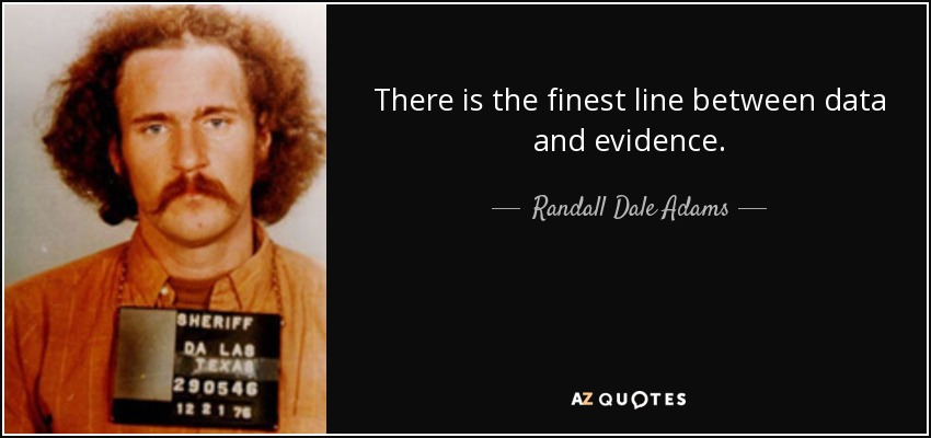 There is the finest line between data and evidence. - Randall Dale Adams