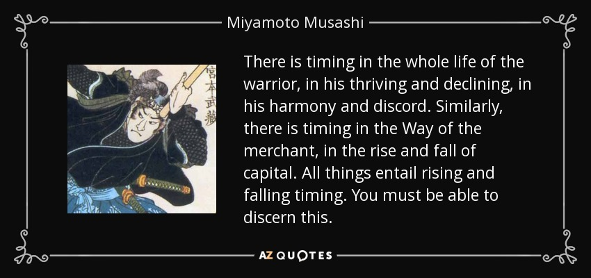 Miyamoto Musashi Quote There Is Timing In The Whole Life Of The