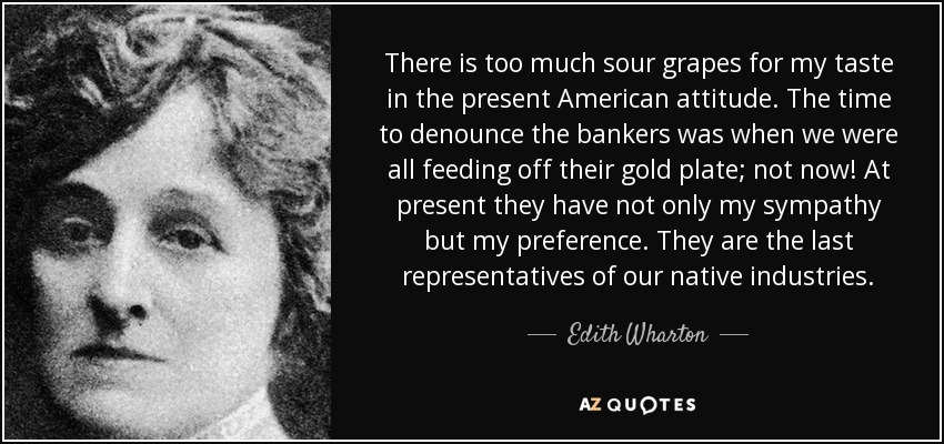 Edith Wharton Quote: There Is Too Much Sour Grapes For My