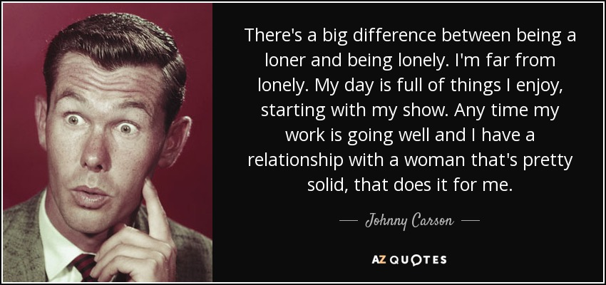Johnny Carson Quote Theres A Big Difference Between Being A Loner