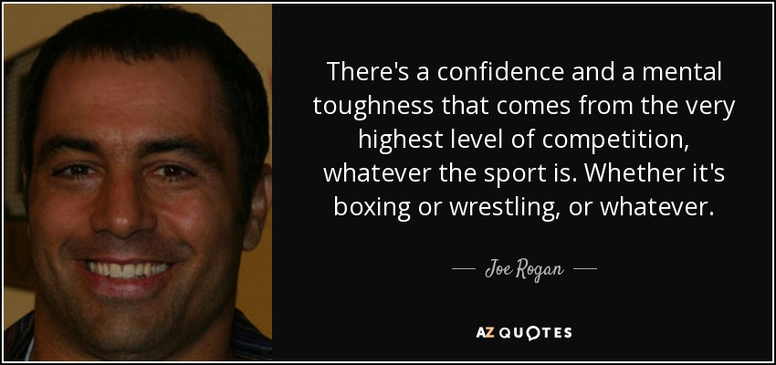 Mental Toughness Quotes | Joe Rogan Quote There S A Confidence And A Mental Toughness That