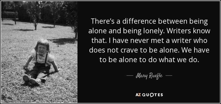 Mary Ruefle quote: There\'s a difference between being alone ...