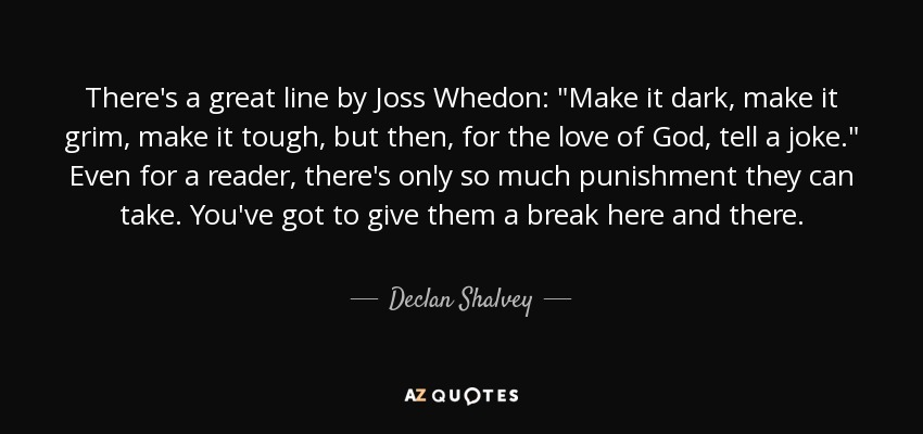 There's a great line by Joss Whedon: