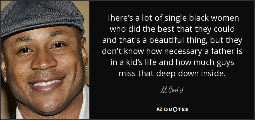 Ll Cool J Quote There S A Lot Of Single Black Women Who Did The