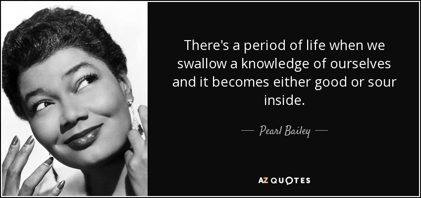 Pearl Bailey Quote Theres A Period Of Life When We Swallow A