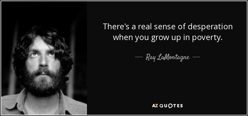 Ray LaMontagne Quote: There's A Real Sense Of Desperation