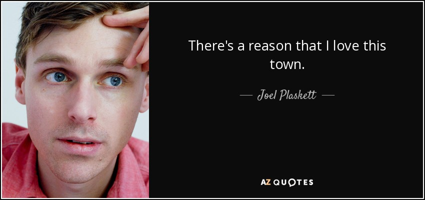 There's a reason that I love this town. - Joel Plaskett