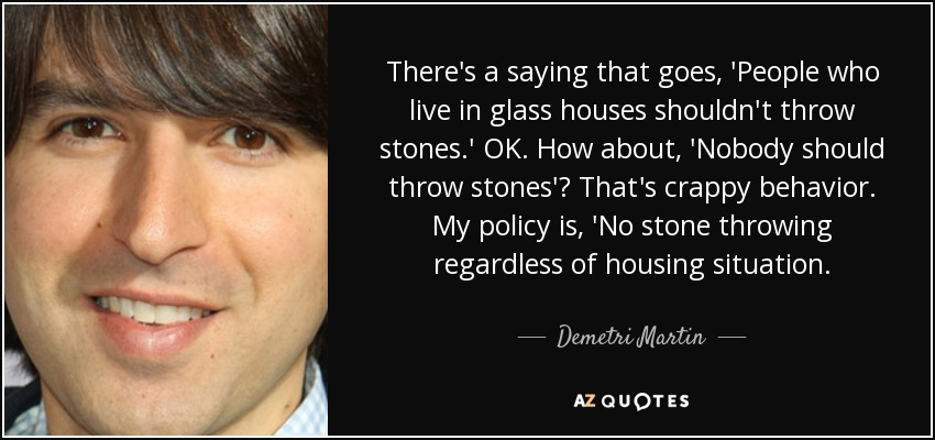 Demetri Martin Quote There S A Saying That Goes People Who Live