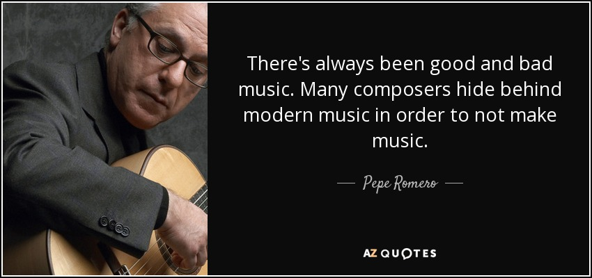 Pepe Romero Quote Theres Always Been Good And Bad Music Many