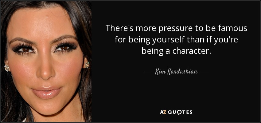 Kim Kardashian Quote Theres More Pressure To Be Famous For Being