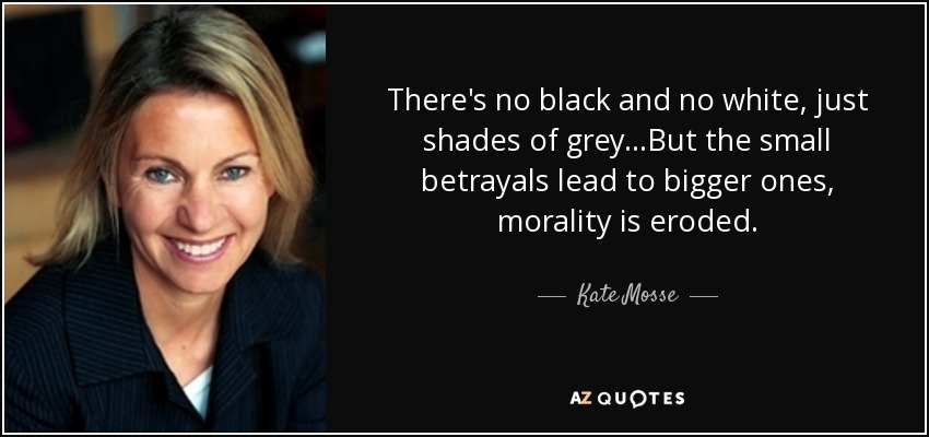 Kate Mosse Quote There S No Black And No White Just Shades Of Grey