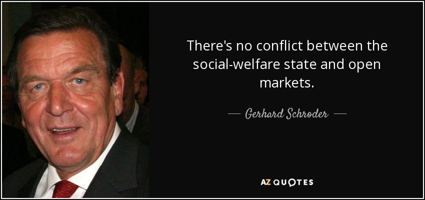 There's no conflict between the social-welfare state and open markets. - Gerhard Schroder