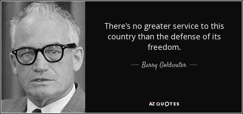 There's no greater service to this country than the defense of its freedom. - Barry Goldwater