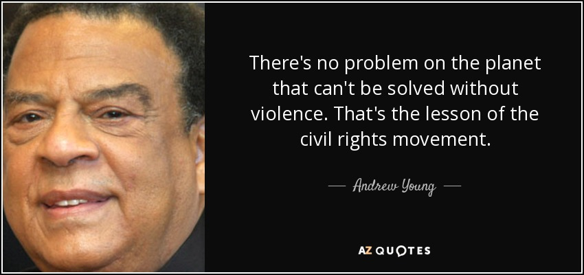 There's no problem on the planet that can't be solved without violence. That's the lesson of the civil rights movement. - Andrew Young