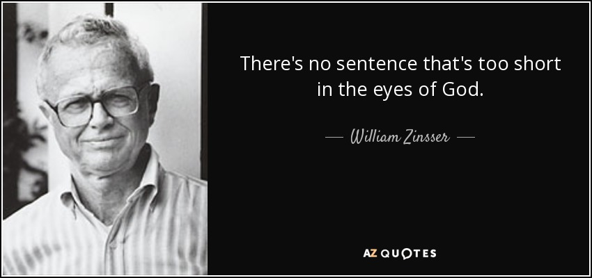There's no sentence that's too short in the eyes of God. - William Zinsser