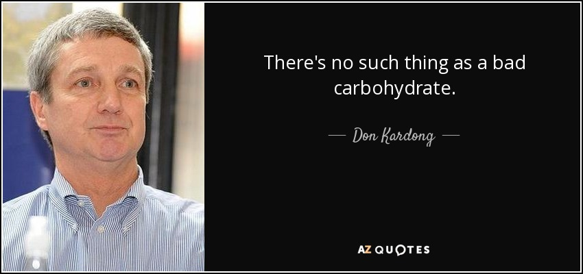 There's no such thing as a bad carbohydrate. - Don Kardong