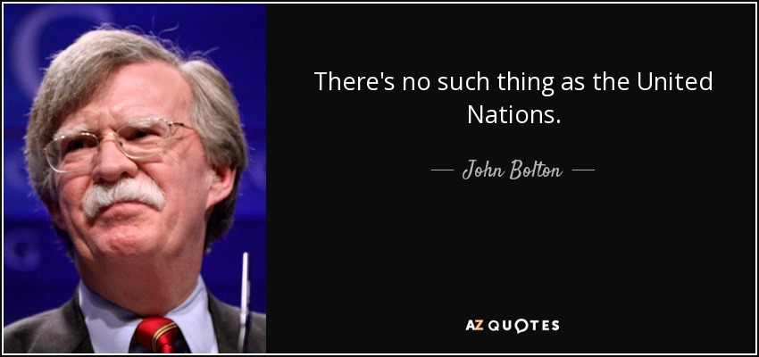 There's no such thing as the United Nations. - John Bolton