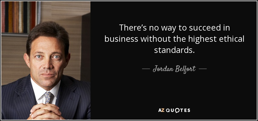 There S No Way To Succeed In Business Without The Highest Ethical Standards Jordan Belfort