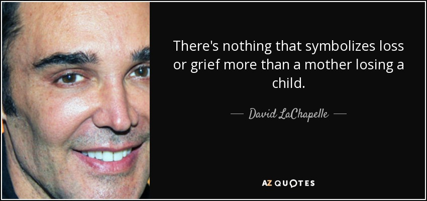 David Lachapelle Quote Theres Nothing That Symbolizes Loss Or