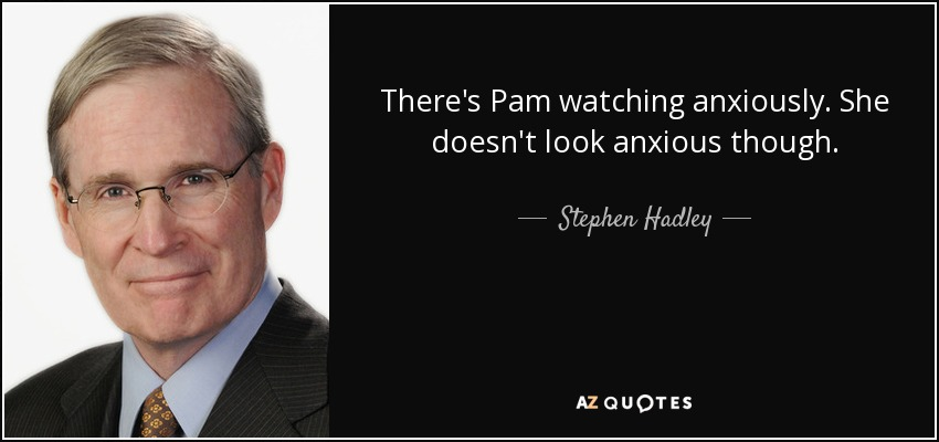 There's Pam watching anxiously. She doesn't look anxious though. - Stephen Hadley