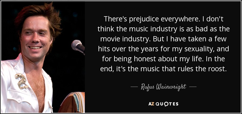 Rufus Wainwright quote: There's prejudice everywhere  I don