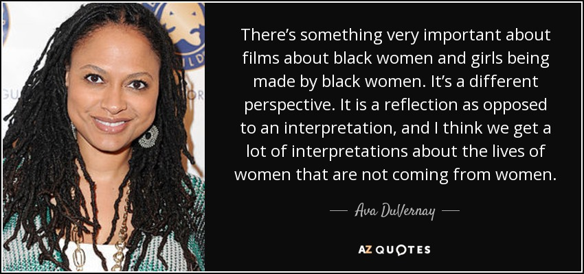 Ava Duvernay Quote Theres Something Very Important About Films