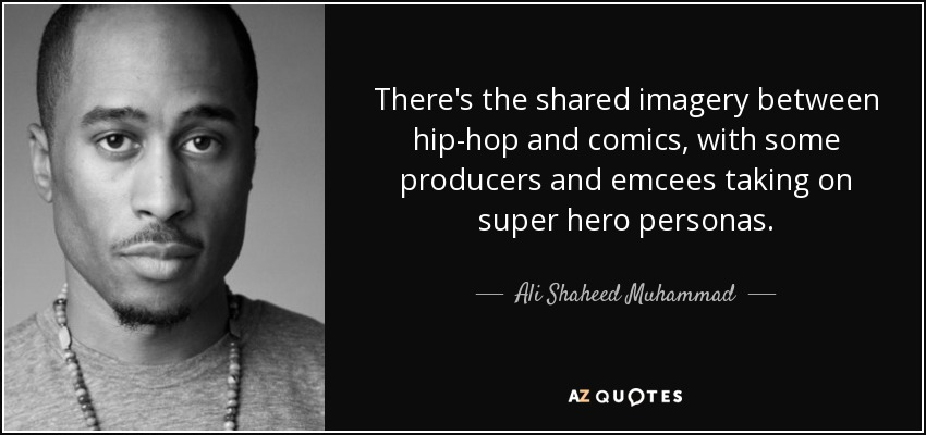 There's the shared imagery between hip-hop and comics, with some producers and emcees taking on super hero personas. - Ali Shaheed Muhammad