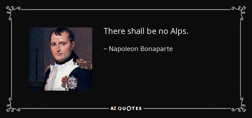 There shall be no Alps. - Napoleon Bonaparte